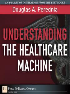 Ebook in inglese Understanding the Healthcare Machine Perednia, Douglas A.