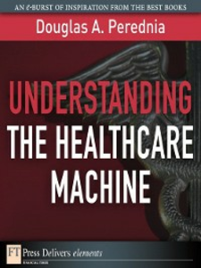 Ebook in inglese Understanding the Healthcare Machine Perednia, Douglas A.