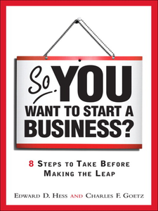 Ebook in inglese So, You Want to Start a Business? Goetz, Charles D. , Hess, Edward D.