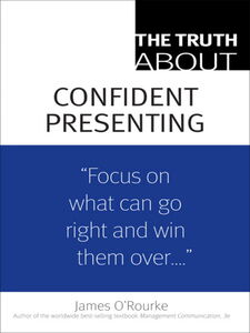 Ebook in inglese The Truth About Confident Presenting O'Rourke, James