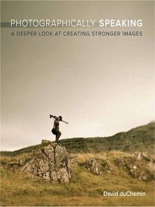 Foto Cover di Photographically Speaking, Ebook inglese di David duChemin, edito da Pearson Education
