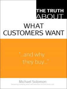 Foto Cover di The Truth About What Customers Want, Ebook inglese di Michael R. Solomon, edito da Pearson Education