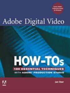 Foto Cover di Adobe Digital Video How-Tos, Ebook inglese di Jan Ozer, edito da Pearson Education