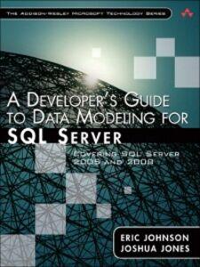 Ebook in inglese A Developer's Guide to Data Modeling for SQL Server Johnson, Eric , Jones, Joshua
