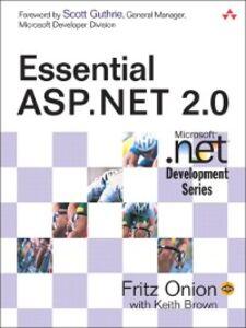 Foto Cover di Essential ASP.NET 2.0, Ebook inglese di Keith Brown,Fritz Onion, edito da Pearson Education