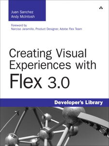 Ebook in inglese Creating Visual Experiences with Flex 3.0 McIntosh, Andy , Sanchez, Juan