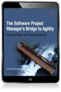 Ebook in inglese The Software Project Manager's Bridge to Agility Broderick, Stacia , Sliger, Michele