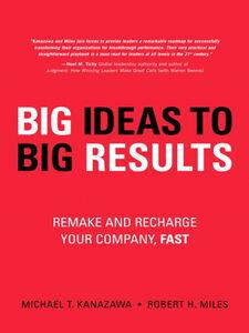 Foto Cover di BIG Ideas to BIG Results, Ebook inglese di Michael T. Kanazawa,Robert H. Miles, edito da Pearson Education