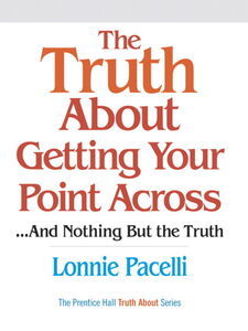 Foto Cover di The Truth About Getting Your Point Across...And Nothing But the Truth, Ebook inglese di Lonnie Pacelli, edito da Pearson Education