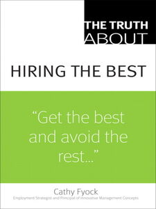 Foto Cover di The Truth About Hiring the Best, Ebook inglese di Cathy Fyock, edito da Pearson Education