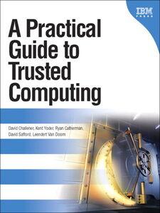 Ebook in inglese A Practical Guide to Trusted Computing Catherman, Ryan , Challener, David , Doorn, Leendert Van , Safford, David