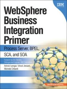 Ebook in inglese WebSphere Business Integration Primer Chilanti, Michele , Iyengar, Ashok , Jessani, Vinod