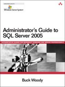 Foto Cover di Administrator's Guide to SQL Server 2005, Ebook inglese di Buck Woody, edito da Pearson Education