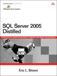 Foto Cover di SQL Server 2005 Distilled, Ebook inglese di Eric Brown, edito da Pearson Education