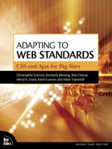 Ebook in inglese Adapting to Web Standards Evans, Meryl , Lawver, Kevin , Schmitt, Christopher , Trammell, Mark