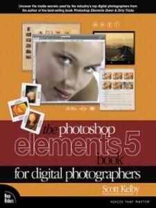Foto Cover di The Photoshop Elements 5 Book for Digital Photographers, Ebook inglese di Scott Kelby, edito da Pearson Education