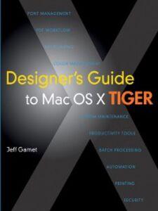 Foto Cover di Designer's Guide to Mac OS X Tiger, Ebook inglese di Jeff Gamet, edito da Pearson Education