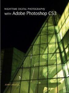 Ebook in inglese Nighttime Digital Photography with Adobe Photoshop CS3 Carucci, John
