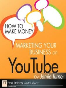 Foto Cover di How to Make Money Marketing Your Business on YouTube, Ebook inglese di Jamie Turner, edito da Pearson Education