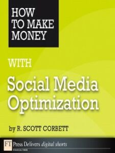 Ebook in inglese How to Make Money with Social Media Optimization Corbett, R. Scott