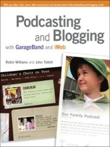 Ebook in inglese Podcasting and Blogging with GarageBand and iWeb Tollett, John , Williams, Robin