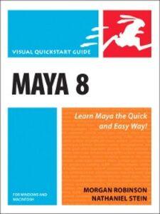 Foto Cover di Maya 8 for Windows and Macintosh, Ebook inglese di Morgan Robinson,Nathaniel Stein, edito da Pearson Education