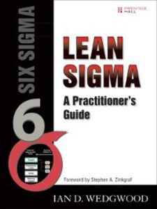 Foto Cover di Lean Sigma, Ebook inglese di Ian Wedgwood PhD, edito da Pearson Education