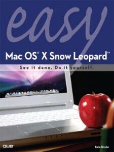 Foto Cover di Easy Mac OS X Snow Leopard, Ebook inglese di Kate Binder, edito da Pearson Education