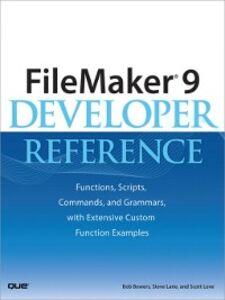 Ebook in inglese FileMaker 9 Developer Reference Bowers, Bob , Lane, Steve , Love, Scott