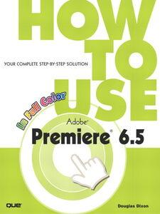 Foto Cover di How to Use Adobe Premiere 6.5, Ebook inglese di Douglas Dixon, edito da Pearson Education