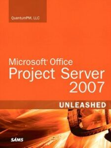 Ebook in inglese Microsoft Office Project Server 2007 Unleashed QuantumPM, LLC