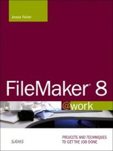 Foto Cover di FileMaker 8 @work, Ebook inglese di Jesse Feiler, edito da Pearson Education