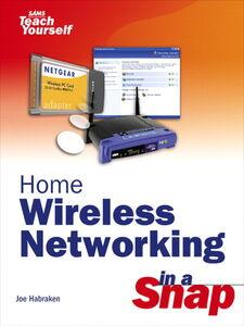 Ebook in inglese Home Wireless Networking in a Snap Habraken, Joe