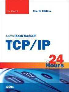 Foto Cover di Sams Teach Yourself TCP/IP in 24 Hours, Ebook inglese di Joe Casad, edito da Pearson Education