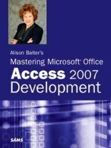 Ebook in inglese Alison Balter's Mastering Microsoft Office Access 2007 Development Balter, Alison