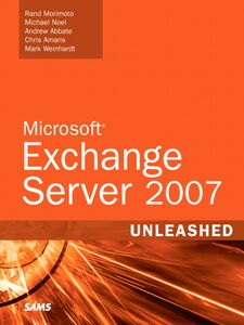 Ebook in inglese Microsoft Exchange Server 2007 Unleashed Abbate, Andrew , Morimoto, Rand H. , Noel, Michael
