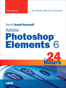 Ebook in inglese Sams Teach Yourself Adobe® Photoshop® Elements 6 in 24 Hours Binder, Kate