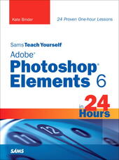 Sams Teach Yourself Adobe® Photoshop® Elements 6 in 24 Hours