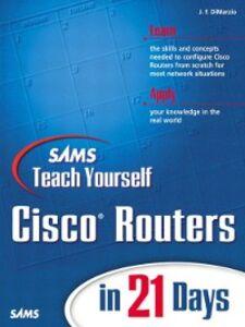 Foto Cover di Sams Teach Yourself Cisco® Routers in 21 Days, Ebook inglese di Jerome F. DiMarzio, edito da Pearson Education