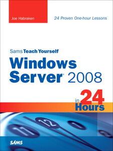 Foto Cover di Sams Teach Yourself Windows Server 2008 in 24 Hours, Ebook inglese di Joe Habraken, edito da Pearson Education