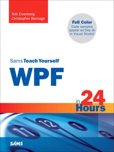 Ebook in inglese Sams Teach Yourself WPF in 24 Hours Bennage, Christopher , Eisenberg, Rob