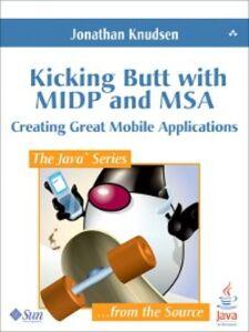 Foto Cover di Kicking Butt with MIDP and MSA, Ebook inglese di Jonathan Knudsen, edito da Pearson Education
