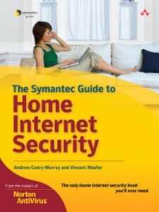 Ebook in inglese Custom Symantec Version of The Symantec Guide to Home Internet Security Conry-Murray, Andrew , Weafer, Vincent