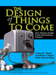 Ebook in inglese The Design of Things to Come Boatwright, Peter , Cagan, Jonathan M. , Vogel, Craig M.
