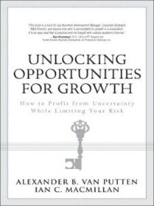 Foto Cover di Unlocking Opportunities for Growth, Ebook inglese di Ian C. MacMillan,Alexander B. van Putten, edito da Pearson Education