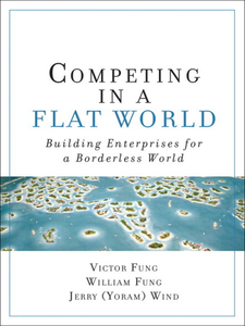 Ebook in inglese Competing in a Flat World Fung, Victor K. , Fung, William K. , Wind, Yoram (Jerry) R.