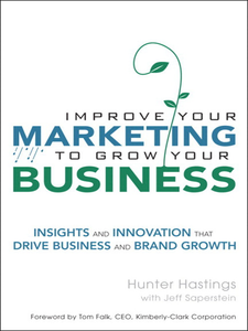 Ebook in inglese Improve Your Marketing to Grow Your Business Hastings, Hunter , Saperstein, Jeff