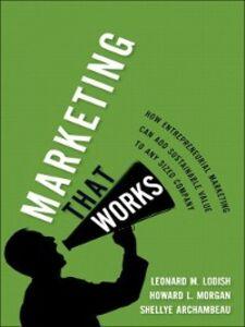 Ebook in inglese Marketing That Works Archambeau, Shellye , Lodish, Leonard M. , Morgan, Howard L.