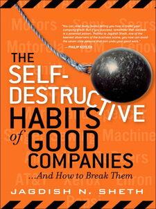 Ebook in inglese The Self-Destructive Habits of Good Companies Sheth, Jagdish N.
