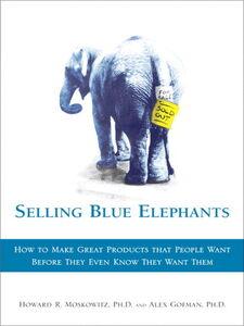 Ebook in inglese Selling Blue Elephants Gofman, Alex , Ph.D, Howard R. Moskowitz